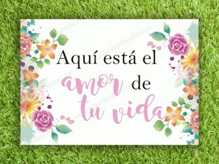 Cartel AQUI ESTA EL AMOR DE TU VIDA para boda con flores