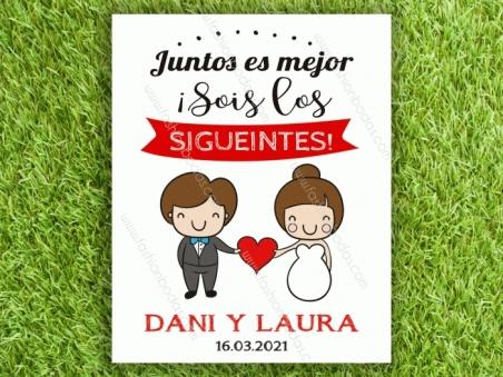 Cartel para boda SOIS LOS SIGUIENTES parejita